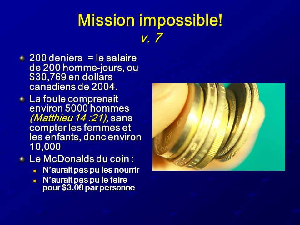 Mission impossible! v. 7 200 deniers = le salaire de 200 homme-jours, ou $30,769 en dollars canadiens de 2004.
