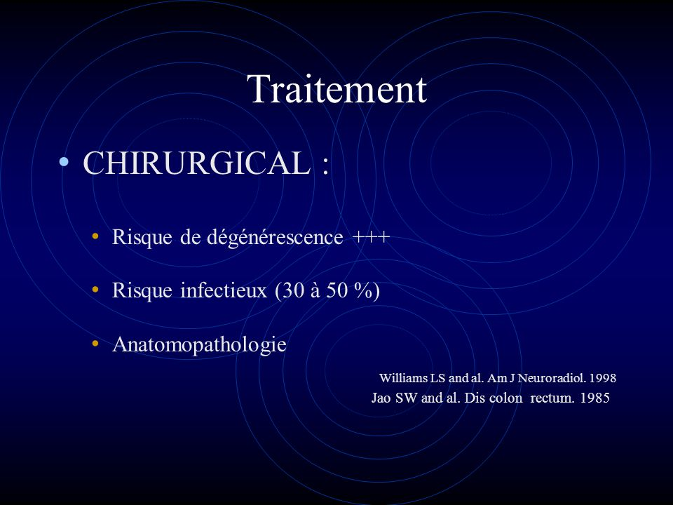 Traitement CHIRURGICAL : Williams LS and al. Am J Neuroradiol. 1998