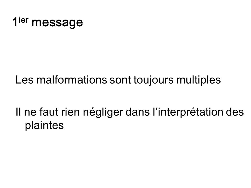 1ier message Les malformations sont toujours multiples