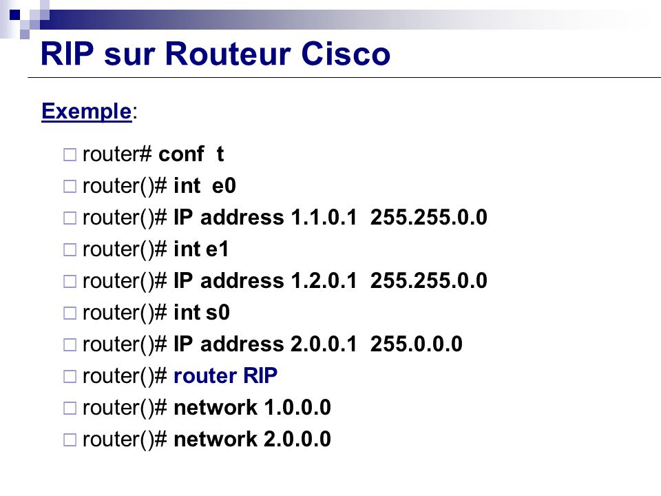 RIP sur Routeur Cisco Exemple: router# conf t router()# int e0