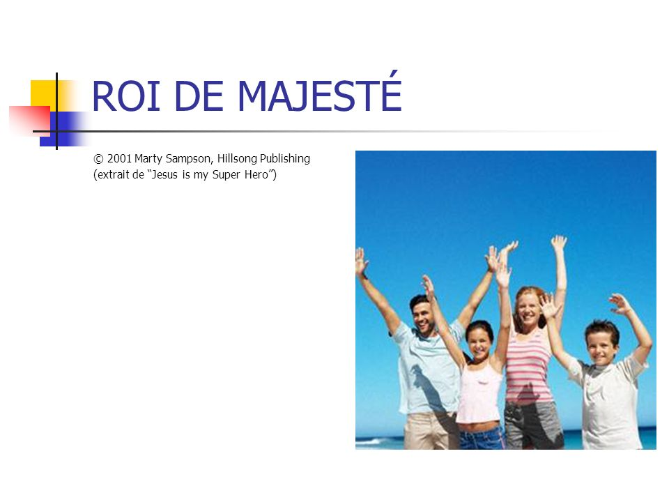 ROI DE MAJESTÉ © 2001 Marty Sampson, Hillsong Publishing