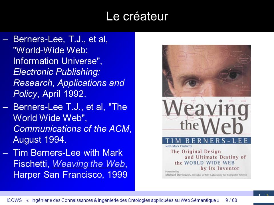 Le créateur Berners-Lee, T.J., et al, World-Wide Web: Information Universe , Electronic Publishing: Research, Applications and Policy, April 1992.