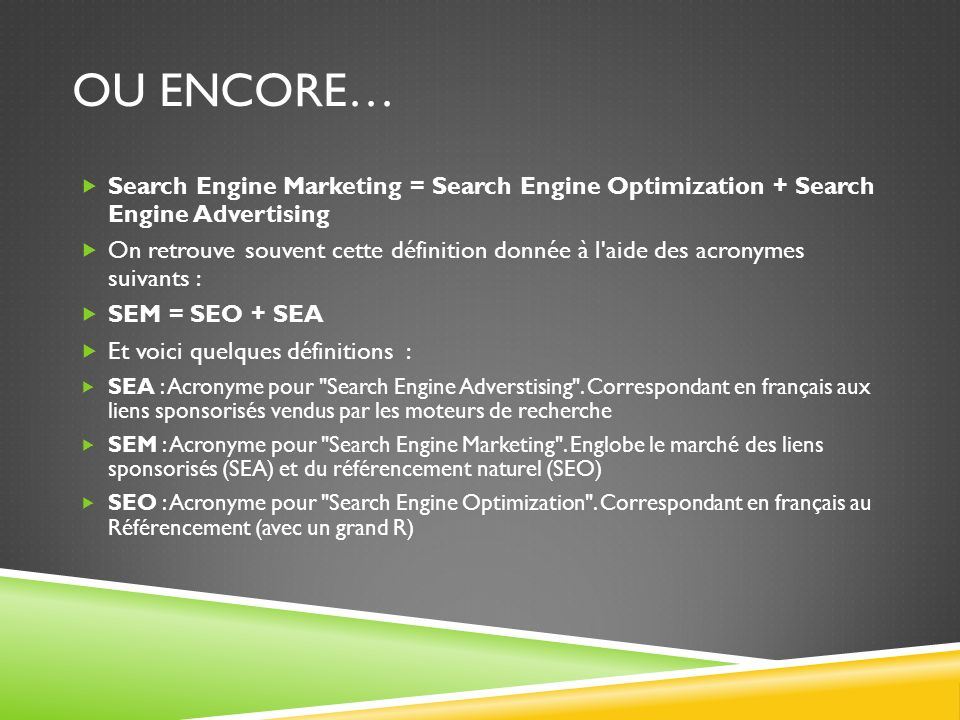 Ou encore… Search Engine Marketing = Search Engine Optimization + Search Engine Advertising.
