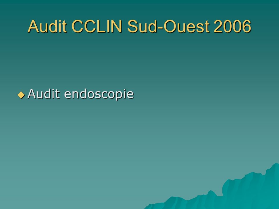 Audit CCLIN Sud-Ouest 2006 Audit endoscopie