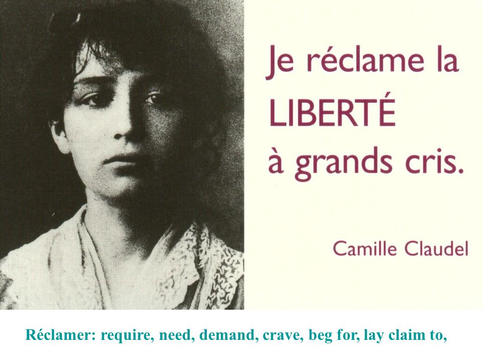 Réclamer: require, need, demand, crave, beg for, lay claim to,