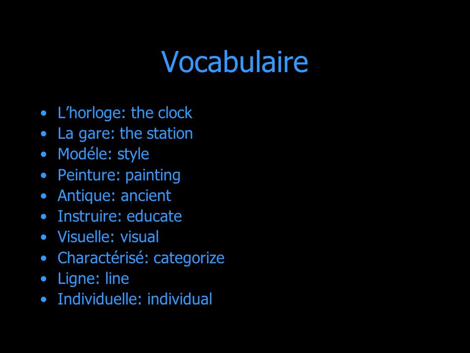 Vocabulaire L'horloge: the clock La gare: the station Modéle: style
