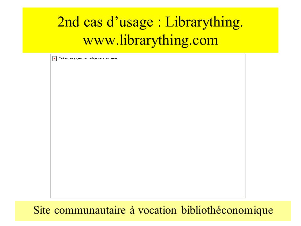 2nd cas d'usage : Librarything. www.librarything.com