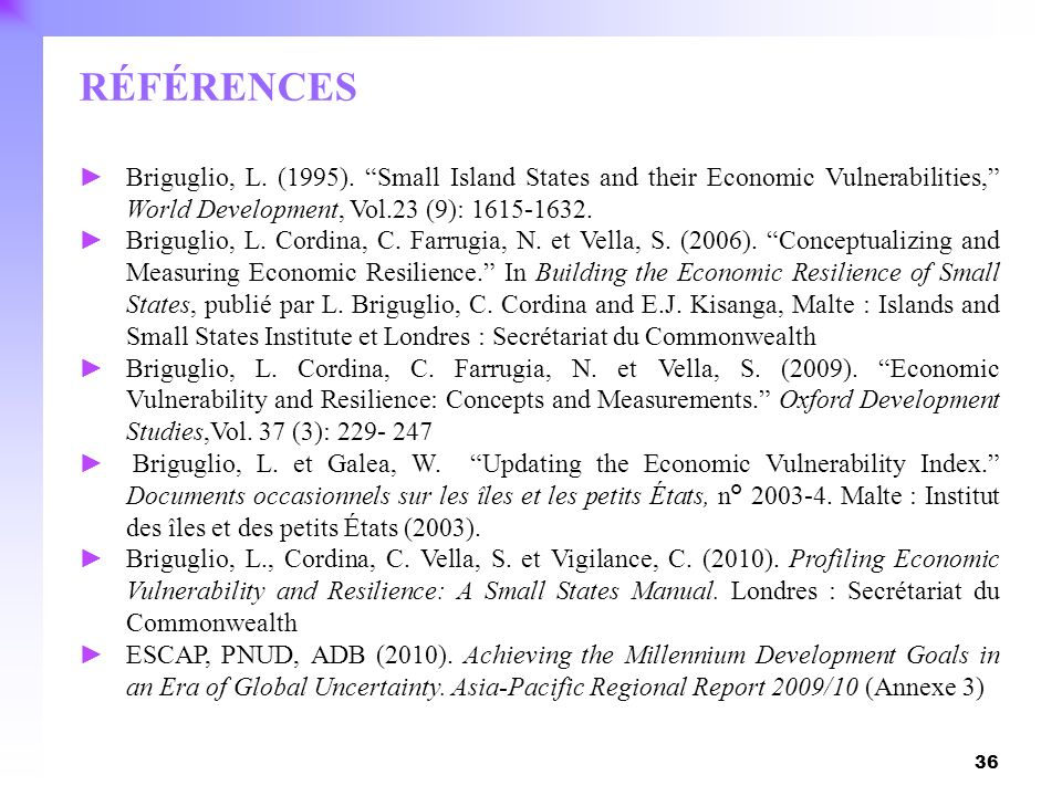 RÉFÉRENCES Briguglio, L. (1995). Small Island States and their Economic Vulnerabilities, World Development, Vol.23 (9): 1615-1632.