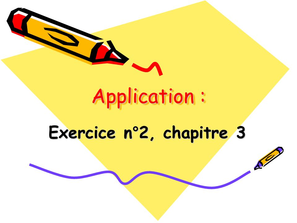 Application : Exercice n°2, chapitre 3