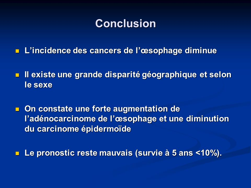 Conclusion L'incidence des cancers de l'œsophage diminue