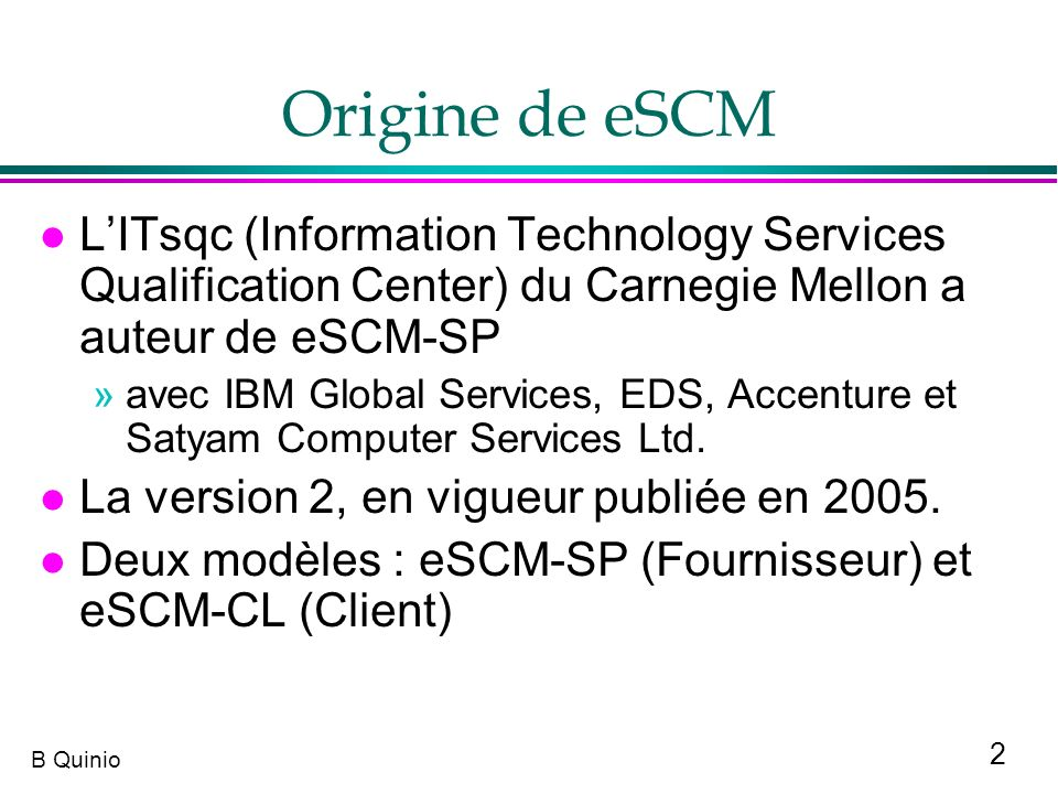 Origine de eSCM L'ITsqc (Information Technology Services Qualification Center) du Carnegie Mellon a auteur de eSCM-SP.