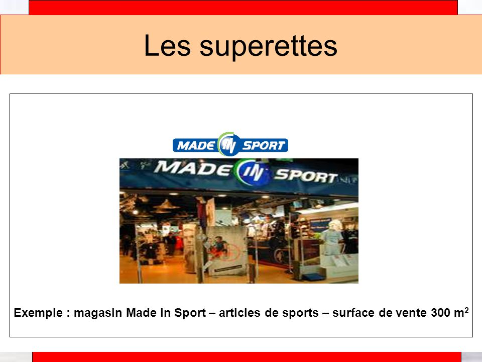 Les superettes Exemple : magasin Made in Sport – articles de sports – surface de vente 300 m2.