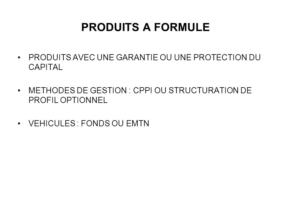 PRODUITS A FORMULE PRODUITS AVEC UNE GARANTIE OU UNE PROTECTION DU CAPITAL. METHODES DE GESTION : CPPI OU STRUCTURATION DE PROFIL OPTIONNEL.