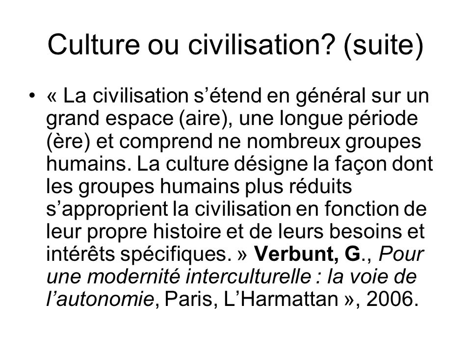 Culture ou civilisation (suite)