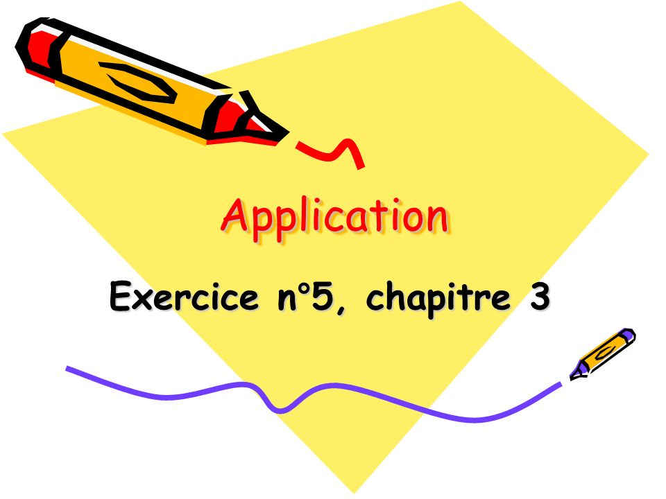Application Exercice n°5, chapitre 3