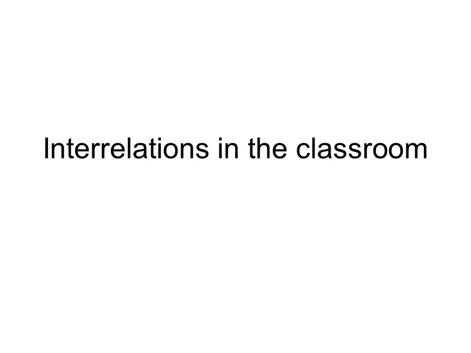 Interrelations in the classroom