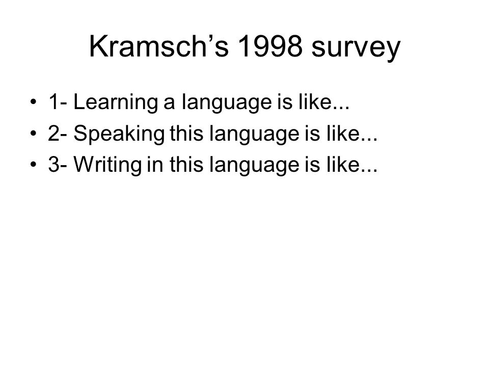 Kramsch's 1998 survey 1- Learning a language is like...