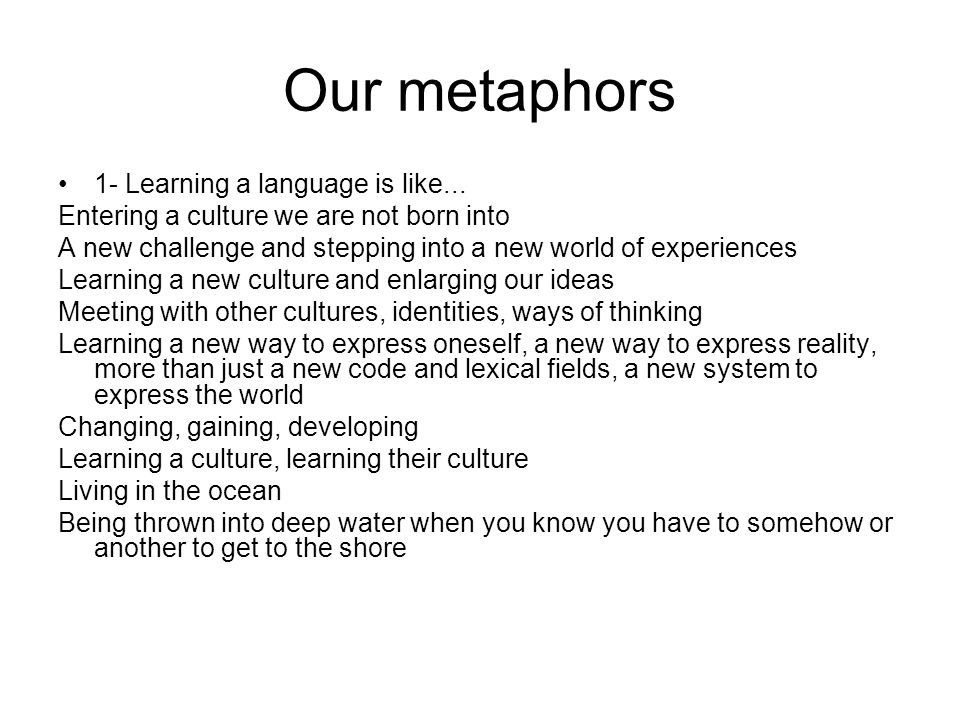 Our metaphors 1- Learning a language is like...