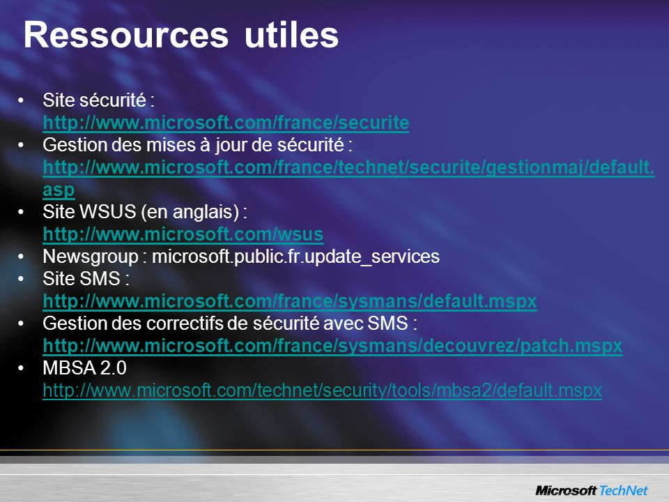 Ressources utiles Site sécurité : http://www.microsoft.com/france/securite.