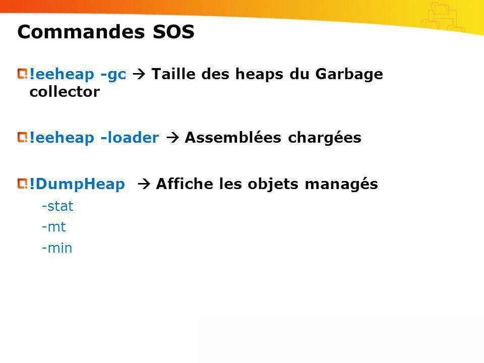 Commandes SOS !eeheap -gc  Taille des heaps du Garbage collector