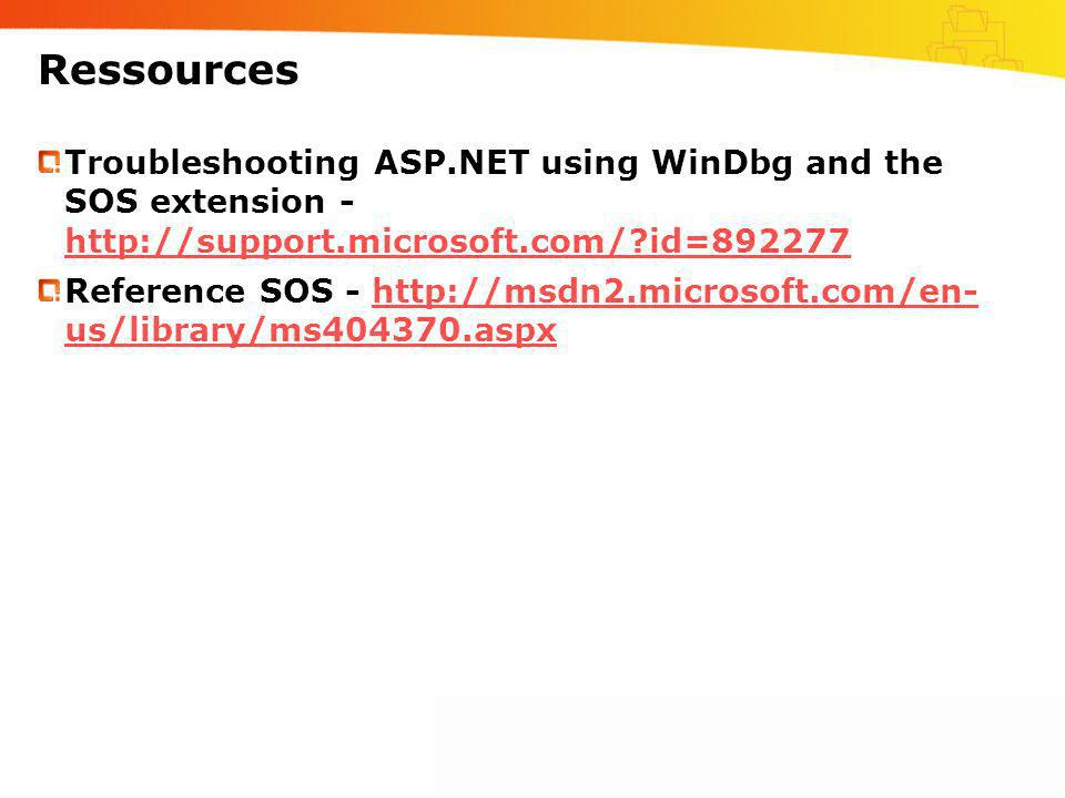 Ressources Troubleshooting ASP.NET using WinDbg and the SOS extension - http://support.microsoft.com/ id=892277.