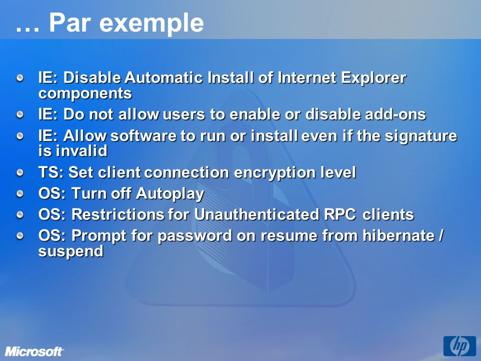 … Par exemple IE: Disable Automatic Install of Internet Explorer components. IE: Do not allow users to enable or disable add-ons.