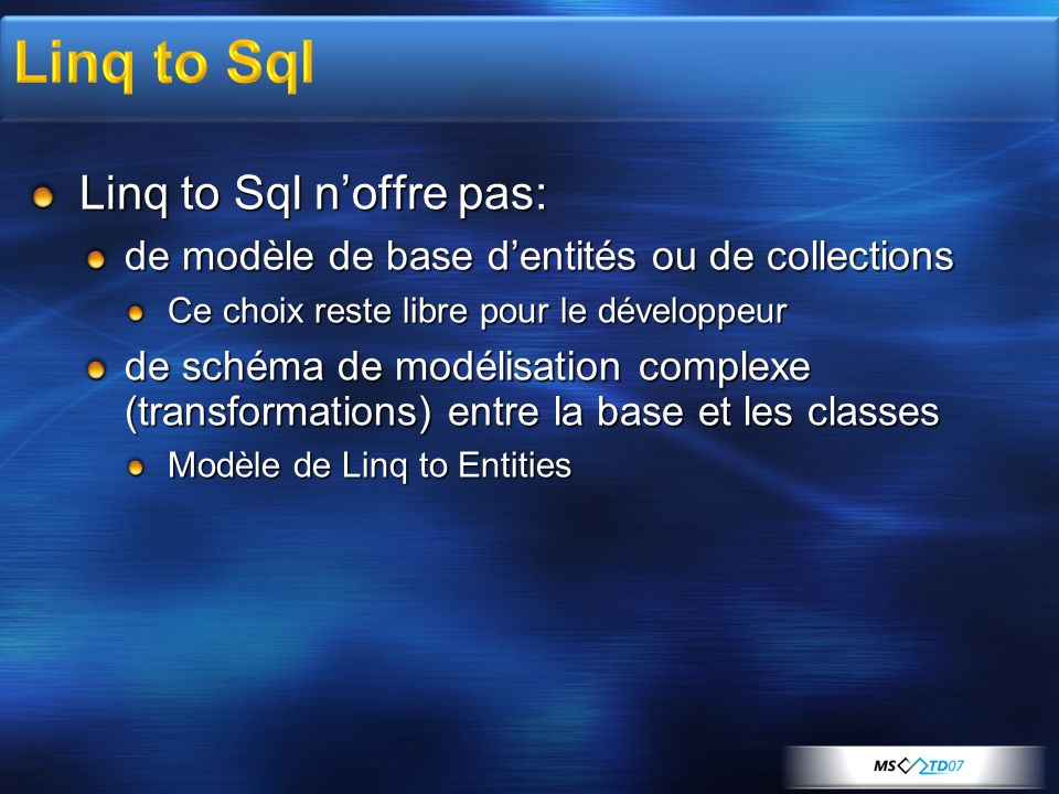 Linq to Sql Linq to Sql n'offre pas: