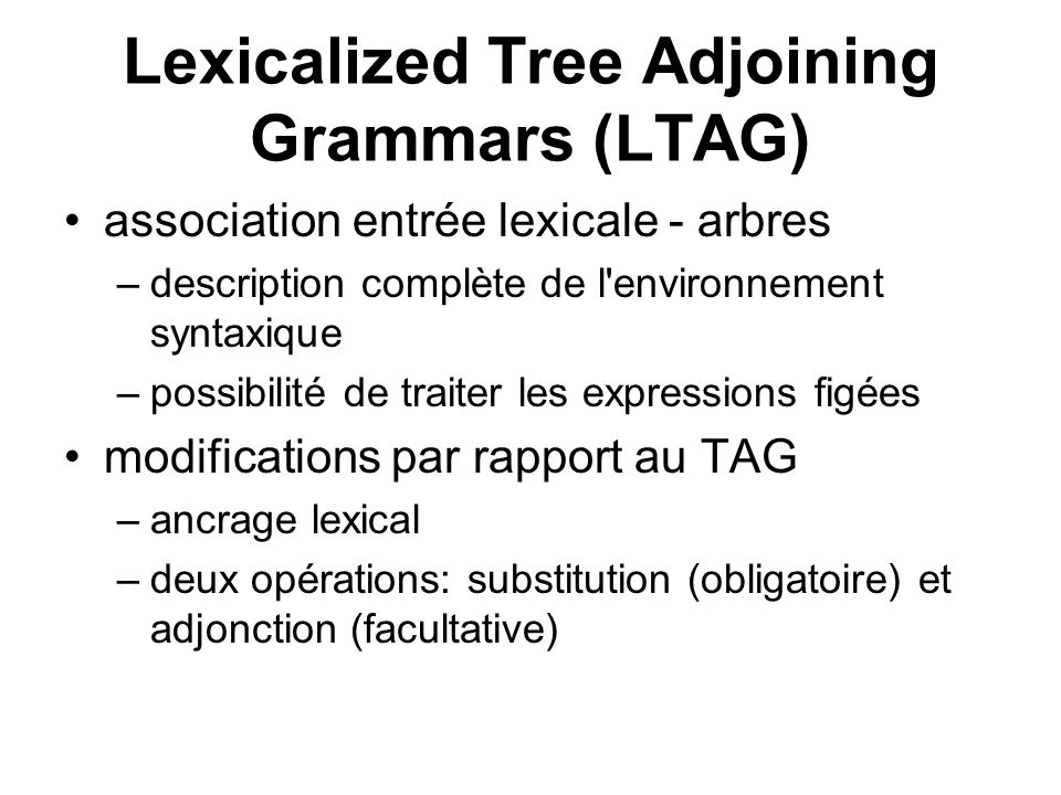 Lexicalized Tree Adjoining Grammars (LTAG)