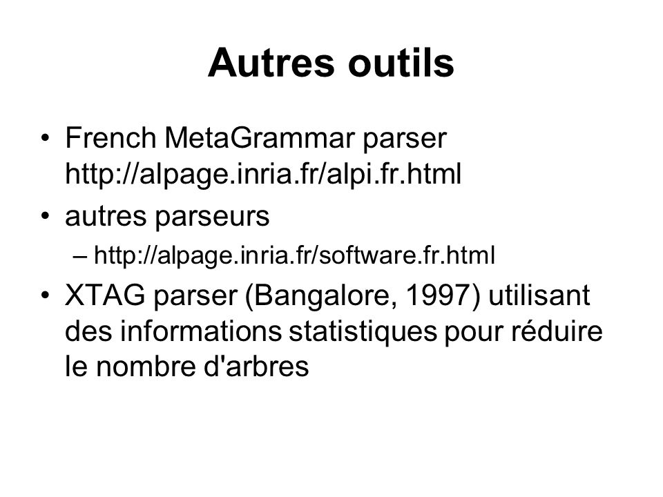 Autres outils French MetaGrammar parser http://alpage.inria.fr/alpi.fr.html. autres parseurs. http://alpage.inria.fr/software.fr.html