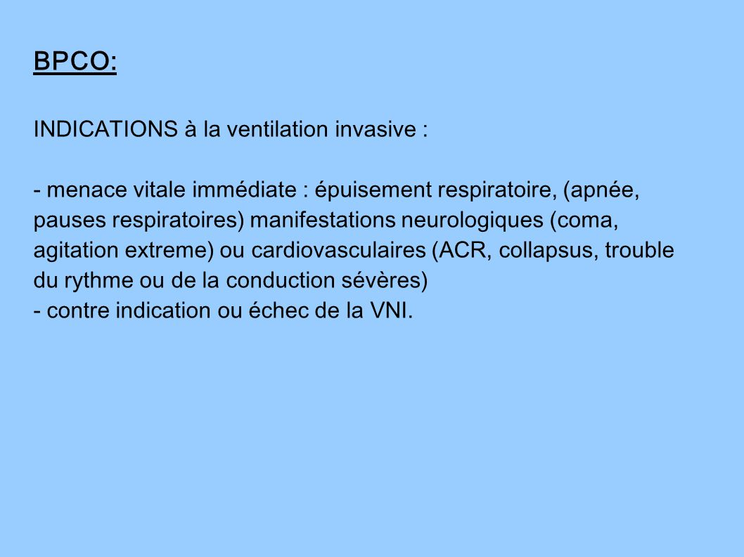BPCO: INDICATIONS à la ventilation invasive :
