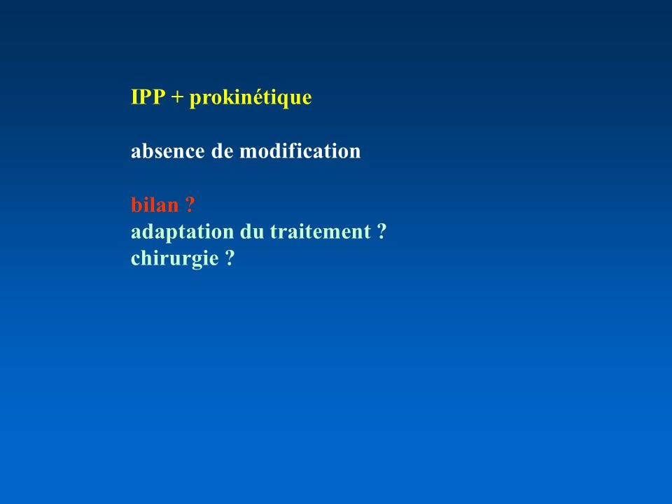 IPP + prokinétique absence de modification bilan adaptation du traitement chirurgie