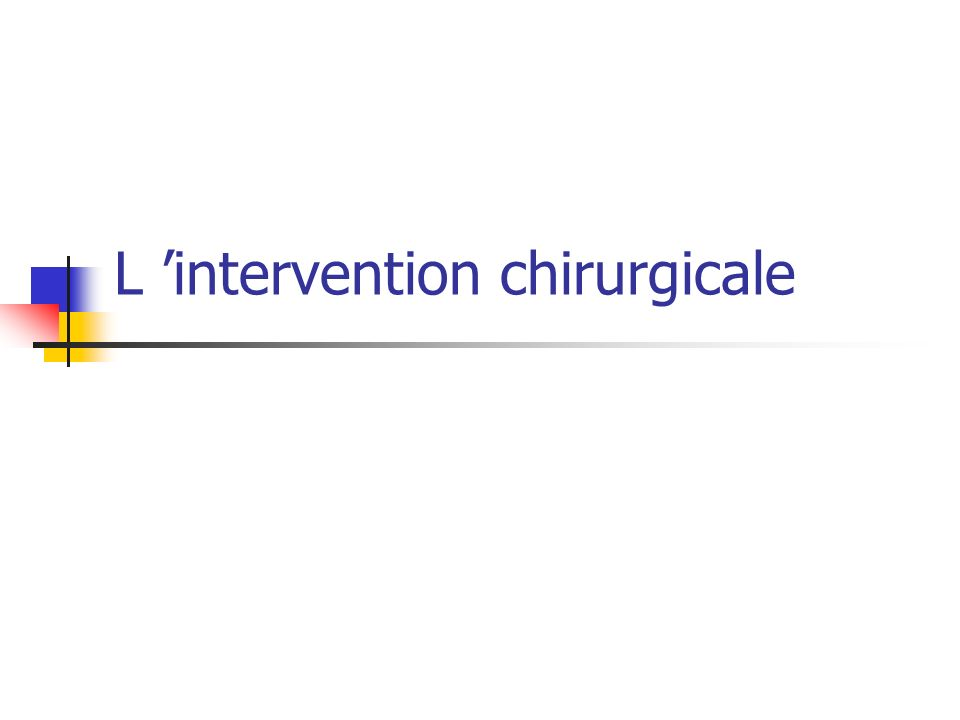 L 'intervention chirurgicale