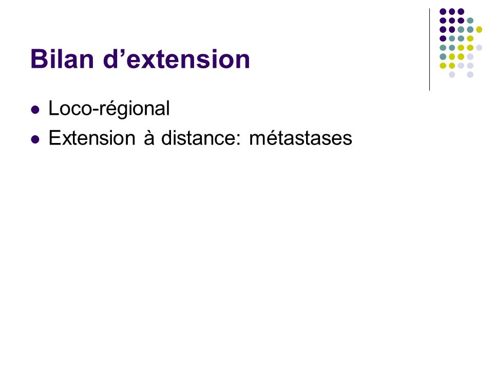 Bilan d'extension Loco-régional Extension à distance: métastases