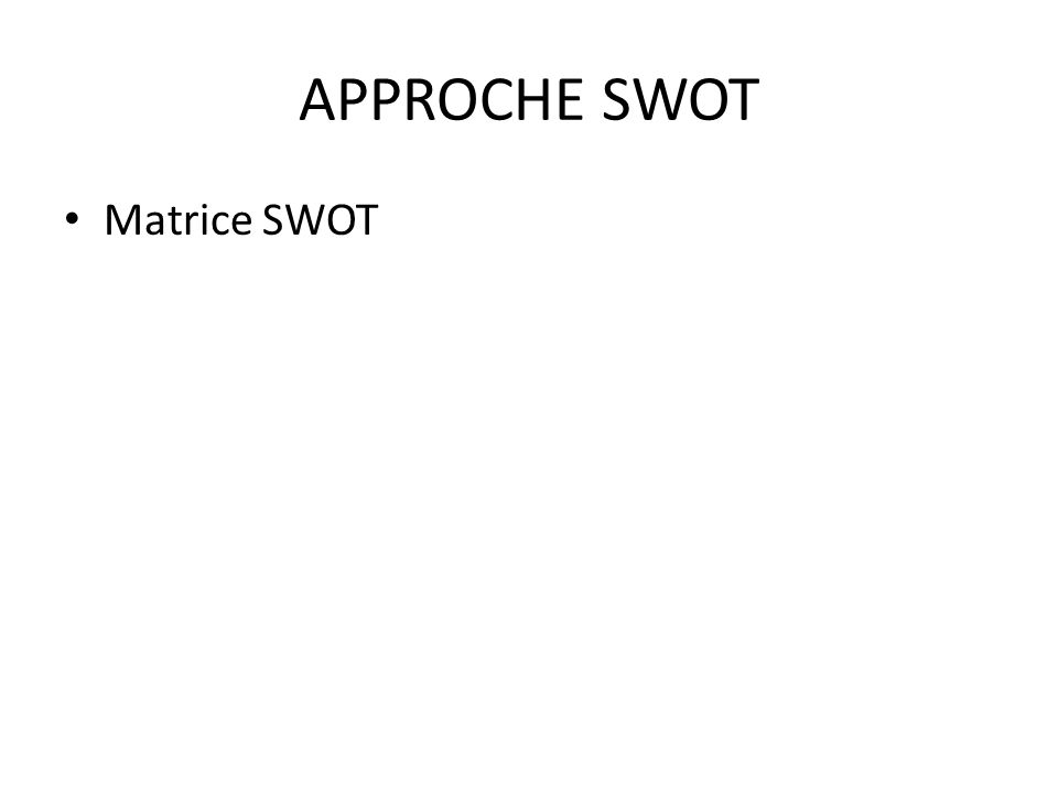 APPROCHE SWOT Matrice SWOT