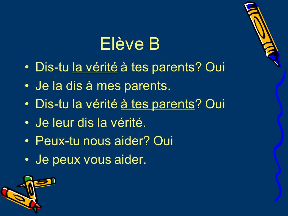 Elève B Dis-tu la vérité à tes parents Oui Je la dis à mes parents.