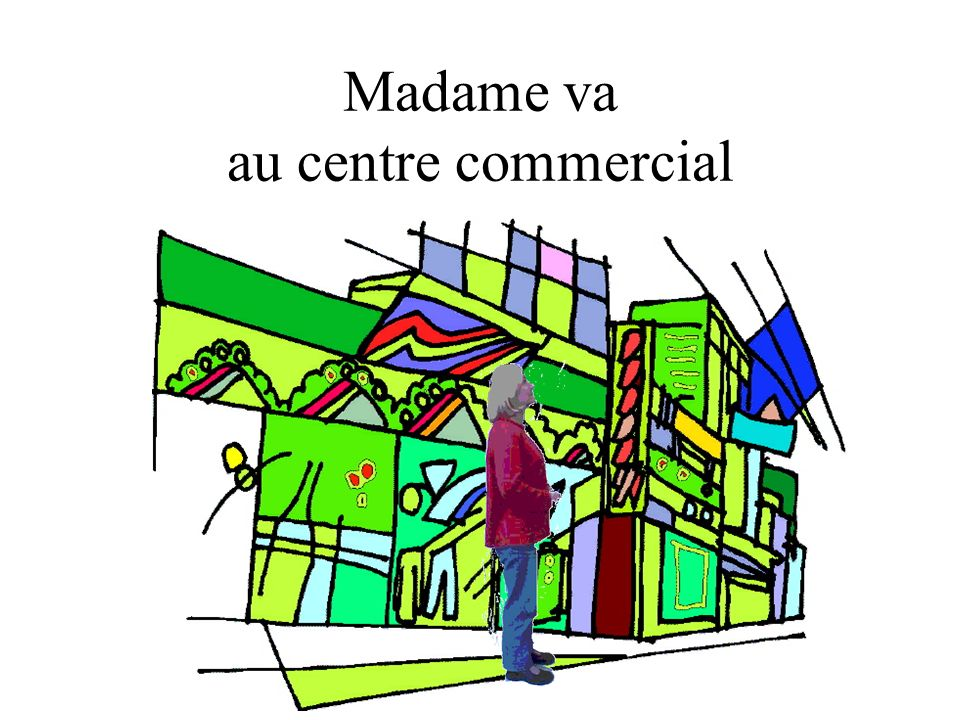 Madame va au centre commercial