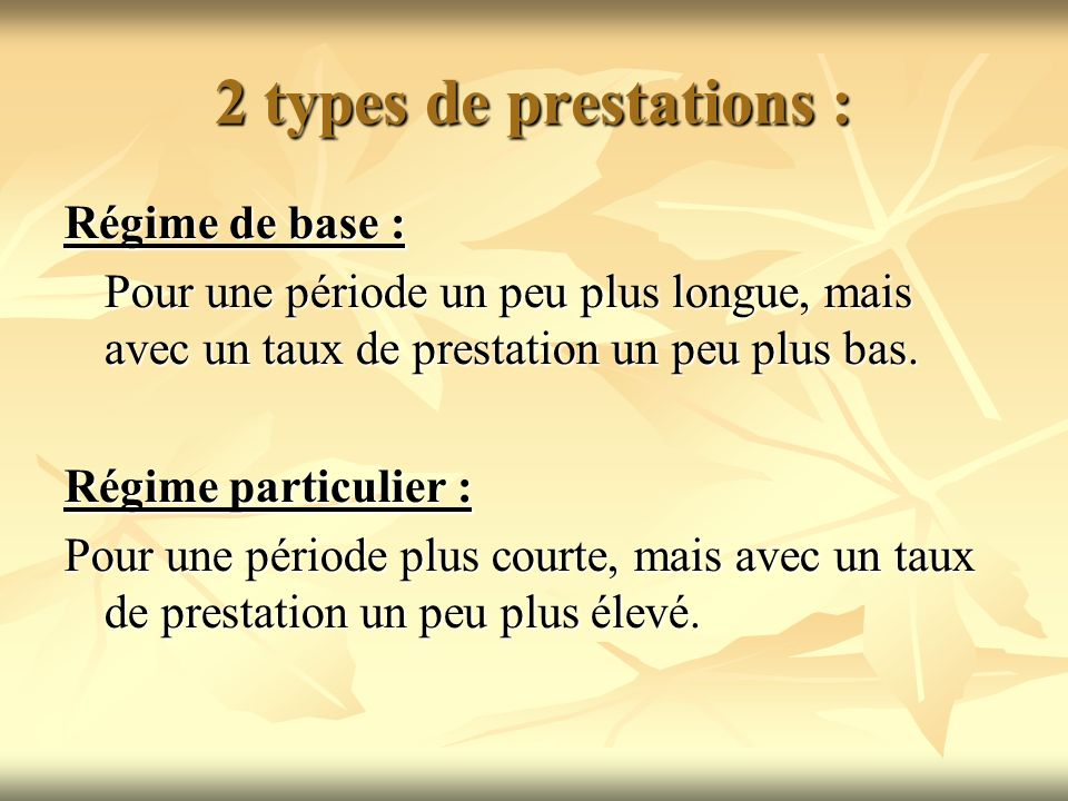 2 types de prestations : Régime de base :
