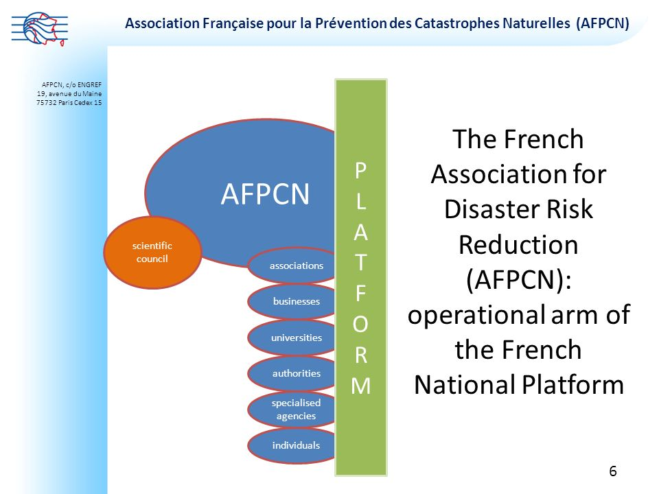 P L A T F O R M AFPCN. The French Association for Disaster Risk Reduction (AFPCN): operational arm of the French National Platform.