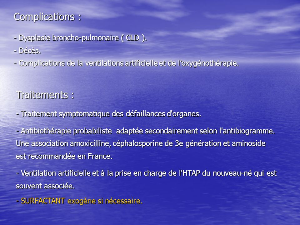 Complications : Traitements : - Dysplasie broncho-pulmonaire ( CLD ).