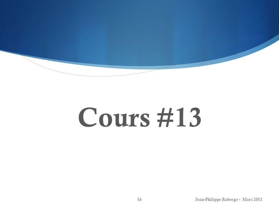 Cours #13 Jean-Philippe Roberge - Mars 2011