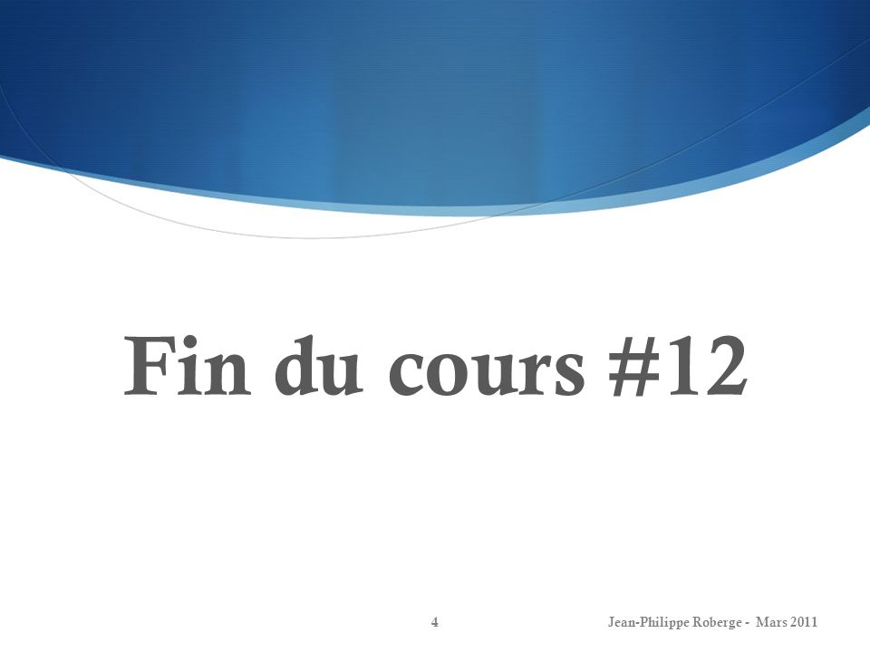 Fin du cours #12 Jean-Philippe Roberge - Mars 2011