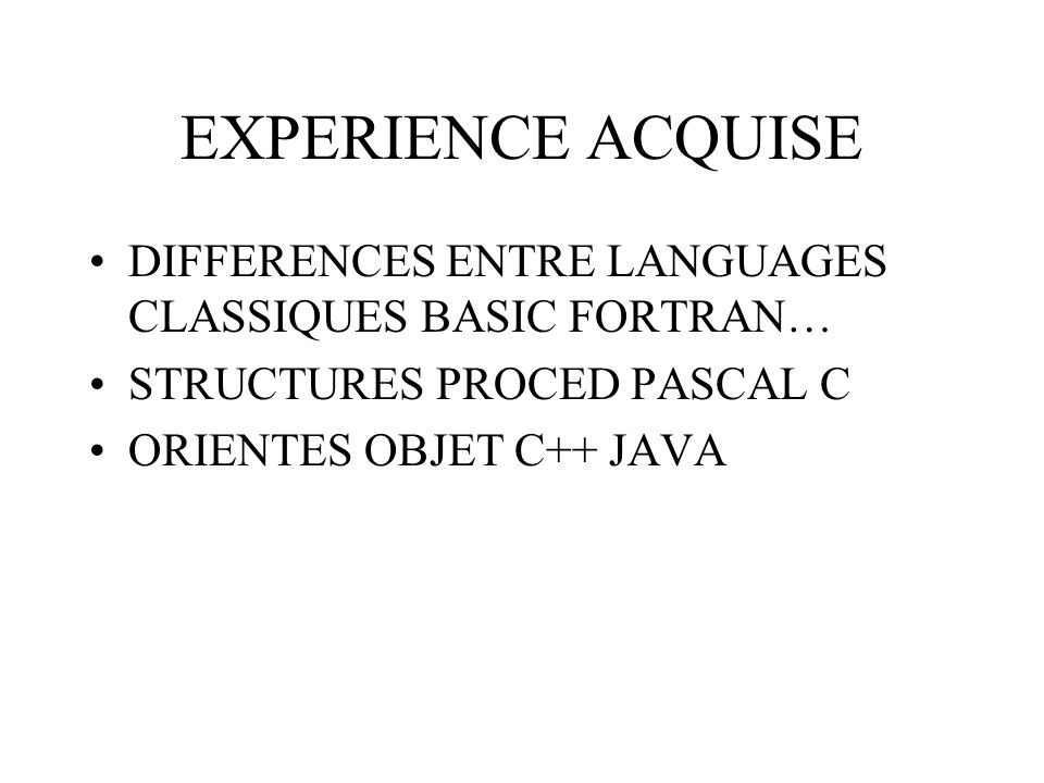 EXPERIENCE ACQUISE DIFFERENCES ENTRE LANGUAGES CLASSIQUES BASIC FORTRAN… STRUCTURES PROCED PASCAL C.