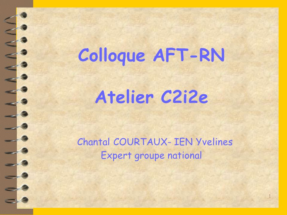 Colloque AFT-RN Atelier C2i2e Chantal COURTAUX- IEN Yvelines Expert groupe national