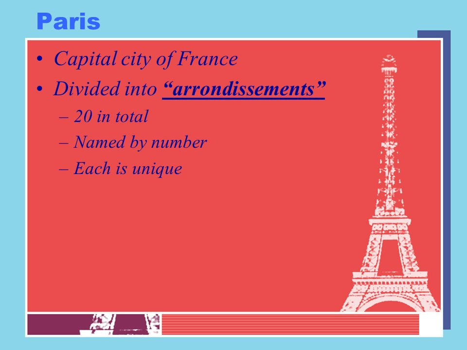 Paris Capital city of France Divided into arrondissements