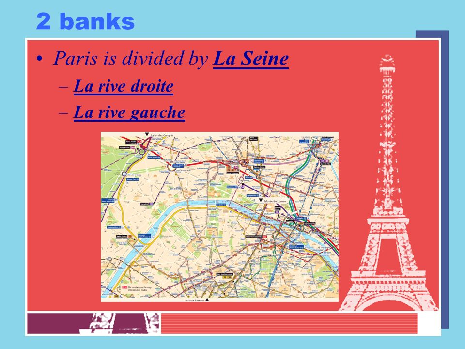 2 banks Paris is divided by La Seine La rive droite La rive gauche