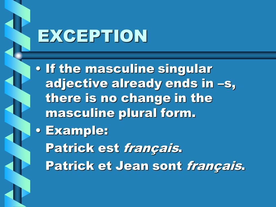 EXCEPTION If the masculine singular adjective already ends in –s, there is no change in the masculine plural form.