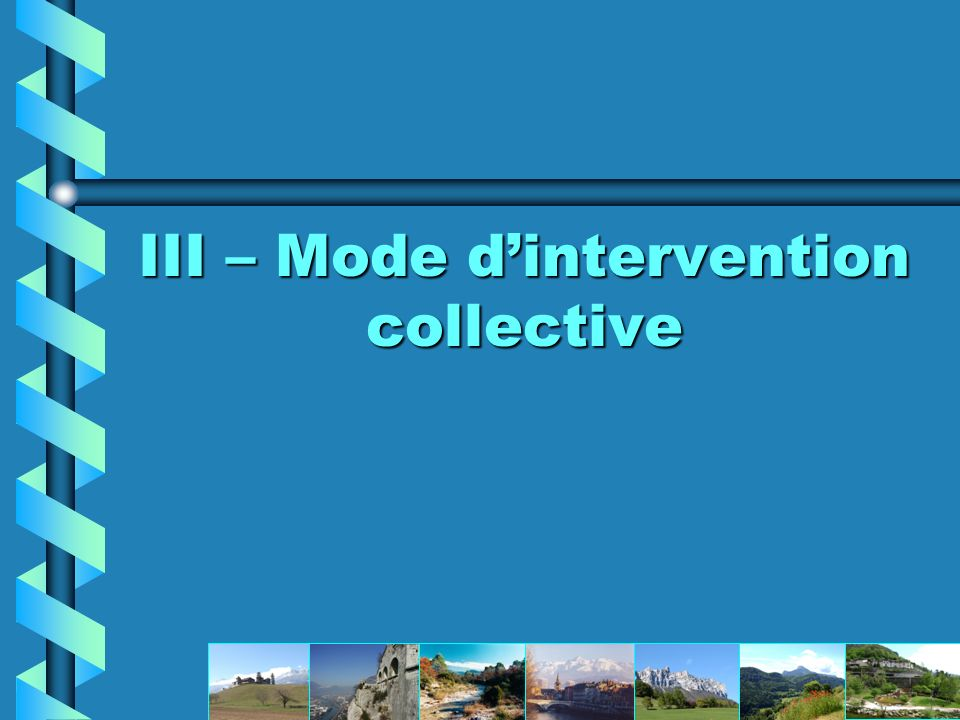 III – Mode d'intervention collective