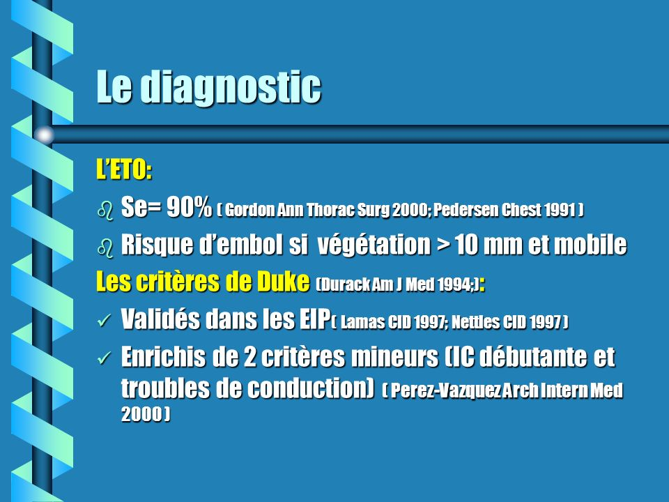 Le diagnostic L'ETO: Se= 90% ( Gordon Ann Thorac Surg 2000; Pedersen Chest 1991 ) Risque d'embol si végétation > 10 mm et mobile.