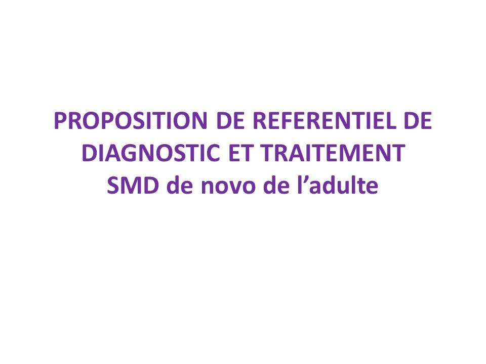 PROPOSITION DE REFERENTIEL DE DIAGNOSTIC ET TRAITEMENT SMD de novo de l'adulte