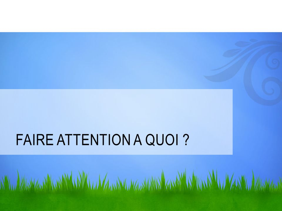 faire attention a quoi